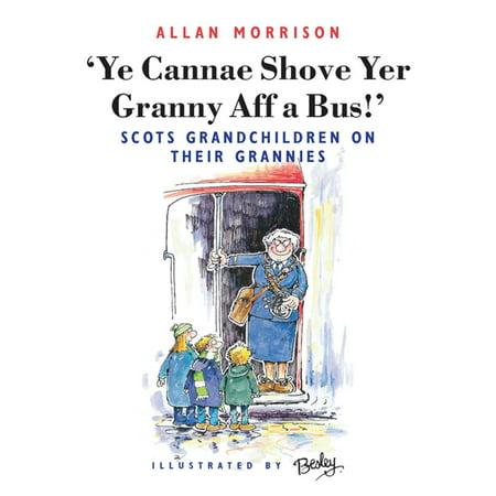 Ye Cannae Shove Yer Granny Aff A Bus! - eBook (Ye Cannae Shove Yer Granny Off A Bus)