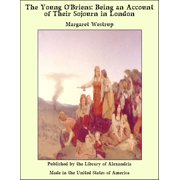 The Young O'Briens: Being an Account of Their Sojourn in London - eBook