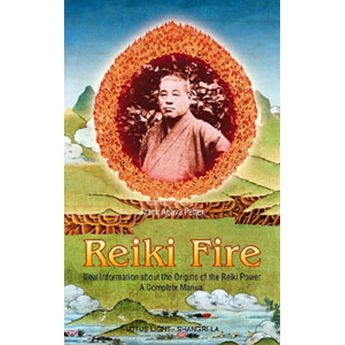 Reiki Fire: New Information About the Origin of the Reiki Power a Complete Method