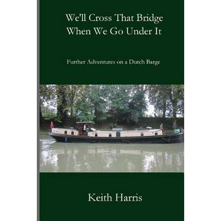 Well Cross That Bridge When We Go Under It