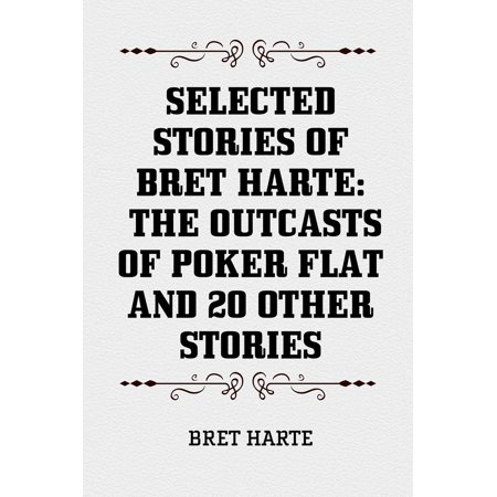 Selected Stories of Bret Harte: The Outcasts of Poker Flat and 20 Other Stories -