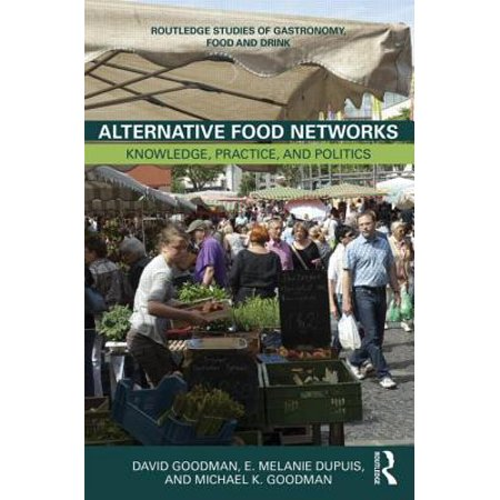 Alternative Food Networks : Knowledge, Practice, and Politics