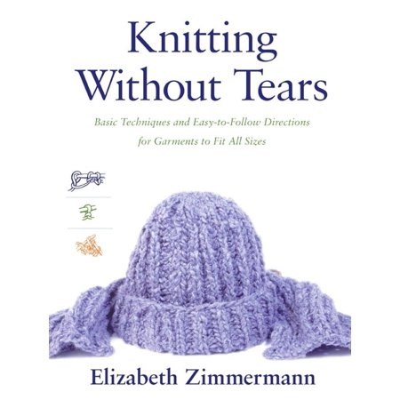 Knitting Without Tears : Basic Techniques and Easy-to-Follow Directions for Garments to Fit All Sizes