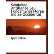 Symbolae Antillanae Seu Fundamenta Florae Indiae Occidental