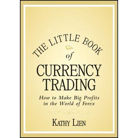 The Little Book of Currency Trading : How to Make Big Profits in the World of