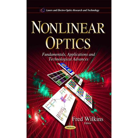 Nonlinear Optics  Fundamentals  Applications And Technological Advances
