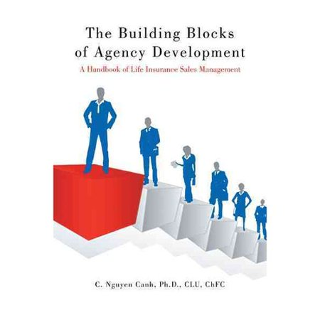 The Building Blocks Of Agency Development  A Handbook Of Life Insurance Sales Management