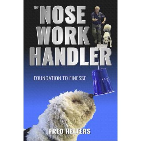 The Nose Work Handler : Foundation to Finesse