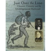Just Over the Line : Chester County and the Underground Railroad