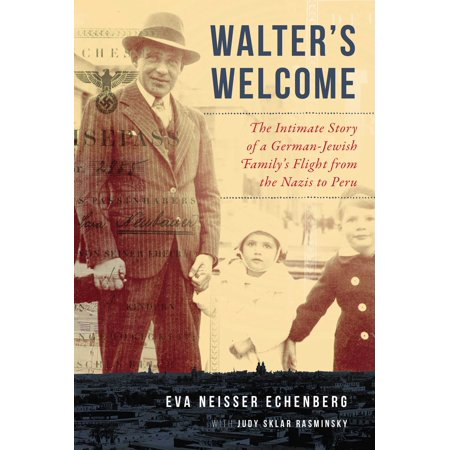 Walter's Welcome : The Intimate Story of a German-Jewish Family's Flight from the Nazis to