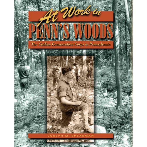 At Work in Penn's Woods: The Civilian Conservation Corps in Pennsylvania