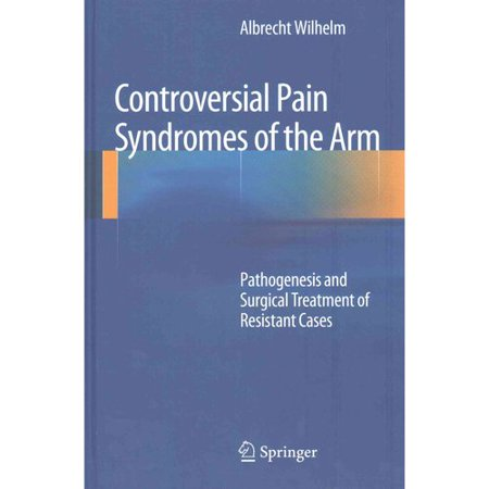 Controversial Pain Syndromes of the Arm : Pathogenesis and Surgical Treatment of Resistant