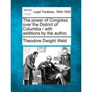 The Power of Congress Over the District of Columbia / With Additions by the Author.