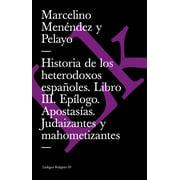 Historia de los heterodoxos espaoles. Libro III. Eplogo. Apostasas. Judaizantes y mahometizantes