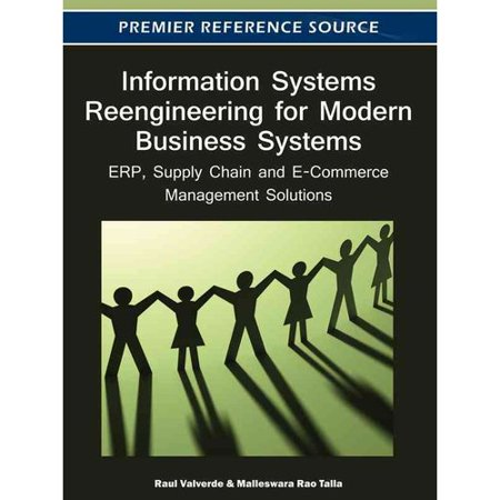 Information Systems Reengineering For Modern Business Systems  Erp  Supply Chain And E Commerce Management Solutions