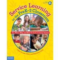 Service Learning in the PreK–3 Classroom : The What, Why, and How-To Guide for Every Teacher