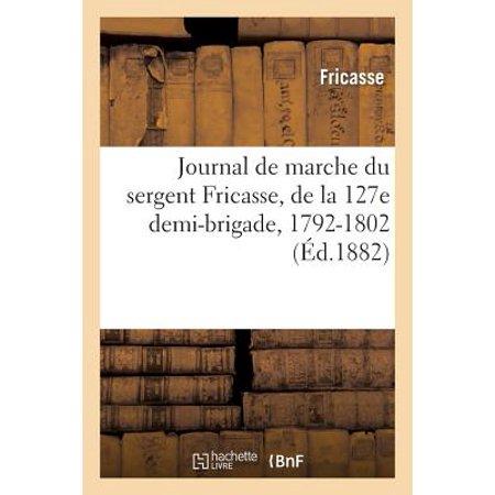 Journal De Marche Du Sergent Fricasse  De La 127E Demi Brigade  1792 1802