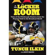 In the Locker Room : Tales of the Pittsburgh Steelers from the Playing Field to the Broadcast Booth