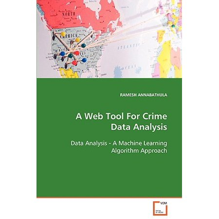 A Web Tool for Crime Data Analysis Data Analysis - A Machine Learning Algorithm