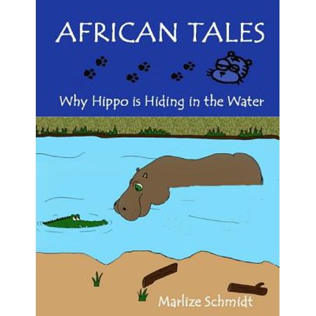African Tales: Why Hippo Is Hiding In the Water - - Water Hippo