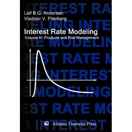 Interest Rate Modeling. Volume 3 : Products and Risk