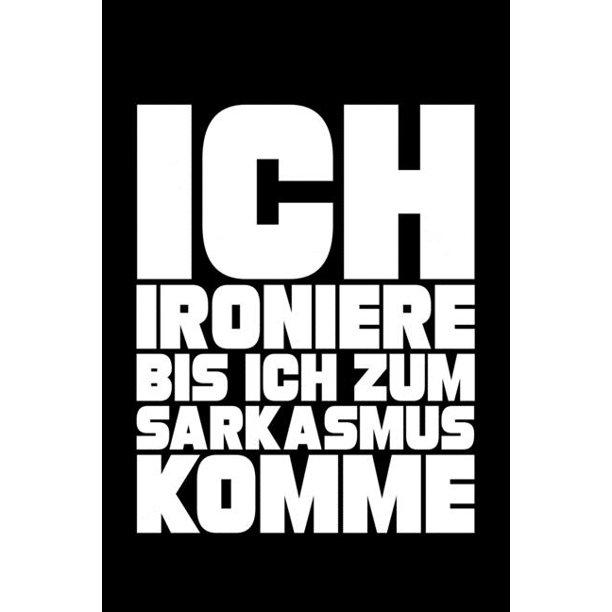 Ich Ironiere Bis Ich Zum Sarkasmus Komme : Liniertes