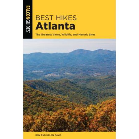 Best Hikes Atlanta : The Greatest Views, Wildlife, and Historic