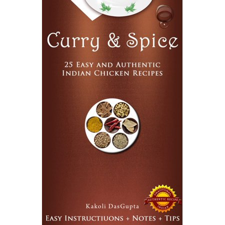 Curry And Spice: 25 Easy and Authentic Indian Chicken Recipes -