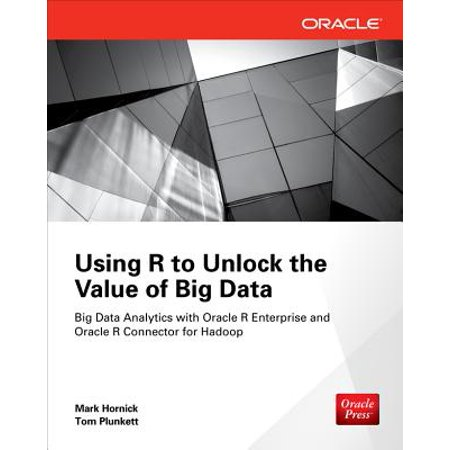 Using R to Unlock the Value of Big Data: Big Data Analytics with Oracle R Enterprise and Oracle R Connector for (Big Data Analytics With R And Hadoop)