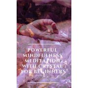 Powerful Mindfulness Meditation with Crystal for Beginners Utilize Power of Gems in Healing, Relaxation, Release Stress, Enhance Energy - eBook