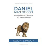 Daniel, Man of God : Being a Man of Character in a Babylon World