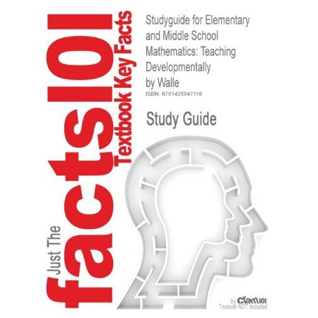 Studyguide For Elementary And Middle School Mathematics  Teaching Developmentally By John A  Van De Walle  Isbn 9780205573523