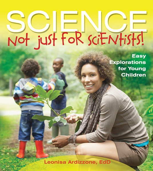 Science-Not Just for Scientists! : Easy Explorations for Young Children