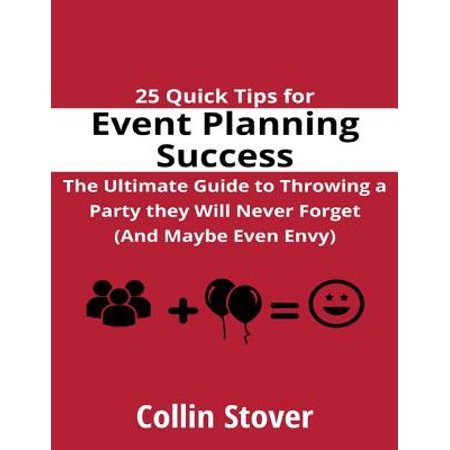 25 Quick Tips for Event Planning Success: the Ultimate Guide to Throwing a Party They Will Never Forget (and Maybe Even Envy)! - eBook (Tips For Throwing A Halloween Party)