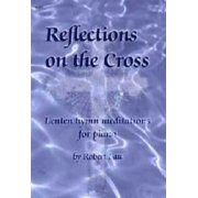 Reflections on the Cross : Lenten Hymn Meditations for Piano