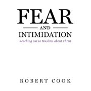 Fear and Intimidation: Reaching out to Muslims about Christ (Paperback)