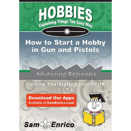 How to Start a Hobby in Gun and Pistols - eBook (Best Handgun To Start With)