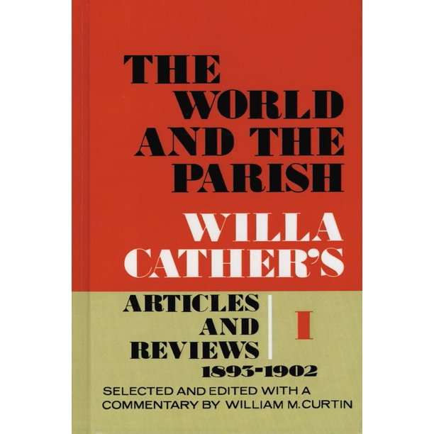 The World and the Parish, Volume 1 : Willa Cather's Articles and Reviews, 1893-1902