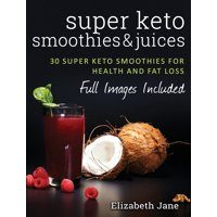 Super Keto Smoothies & Juices: Quick and easy fat burning smoothies and juices (Hardcover)