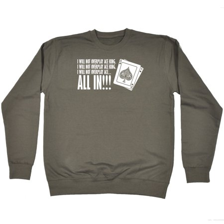 123t I Will Not Overplay Ace King All In Funny Joke Poker Game Gamble SWEATSHIRT