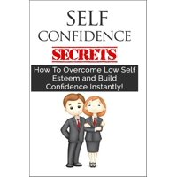 Self Confidence For Teens - How To Overcome Low Self Esteem and Build Confidence Instantly! - eBook