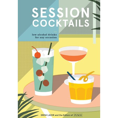 Session Cocktails: Low-Alcohol Drinks for Any