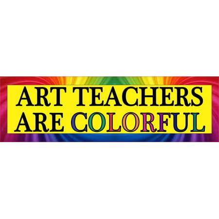 10in x 3in Art Teachers Are Colorful Bumper Sticker Vinyl Window Decal