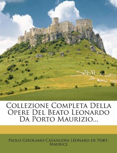 Collezione Completa Della Opere del Beato Leonardo Da Porto Maurizio... by