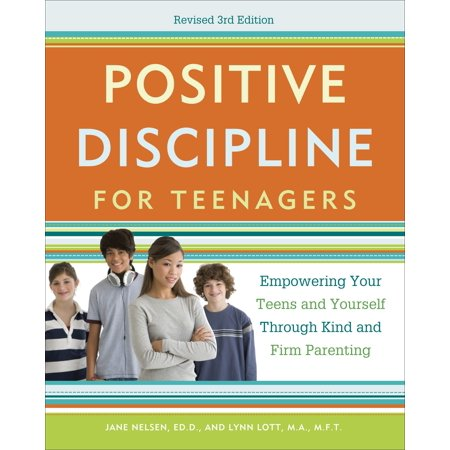 Positive Discipline for Teenagers, Revised 3rd Edition : Empowering Your Teens and Yourself Through Kind and Firm (Revised 3rd Edition Magic Card)