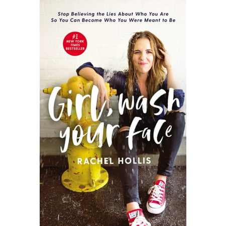 Girl, Wash Your Face : Stop Believing the Lies About Who You Are so You Can Become Who You Were Meant to (Best Wishes On Birth Of Baby Girl)