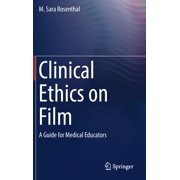 Clinical Ethics on Film : A Guide for Medical Educators