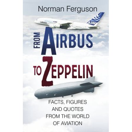 From Airbus To Zeppelin  Facts  Figures And Quotes From The World Of Aviation