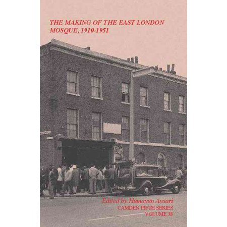 The Making Of The East London Mosque  1910 1951  Minutes Of The London Mosque Fund And East London Mosque Trust Ltd