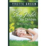 Healthy Sleep Habits for children: Encourage Healthy Sleep Habits to Have a Healthy and Happy Child (Paperback)